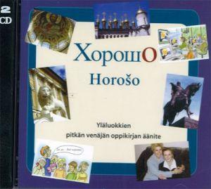 Хорошо. Horoso. Horošo. Horosho. CD Yläluokkien pitkän venäjän oppikirjan äänite