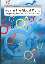Men in the Global World.Integrating Post-Socialist Perspectives.