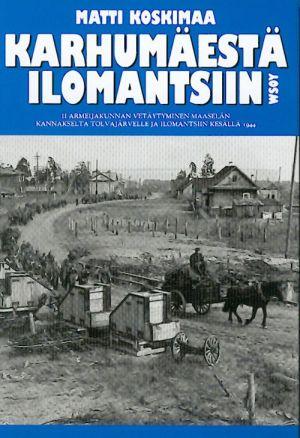 Karhumäestä Ilomantsiin. II armeijakunnan vetäytyminen maaselän kannakselta Tolvajärvelle ja Ilomantsiin kesällä 1944. Na finskom jazyke.