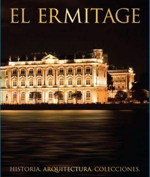 El Ermitage. Historia. Arquitectura. Colecciones. En Español. In Spanish.