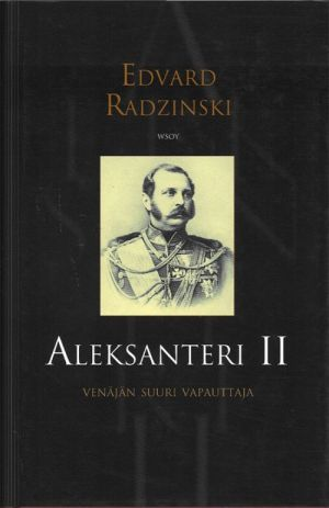 Aleksanteri II. Venajan suuri vapauttaja. OUT OF PRINT