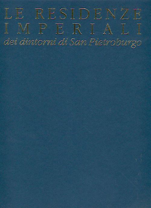 Le Residenze Imperiali dei dintorni di San Pietroburgo. (на итальянском языке)