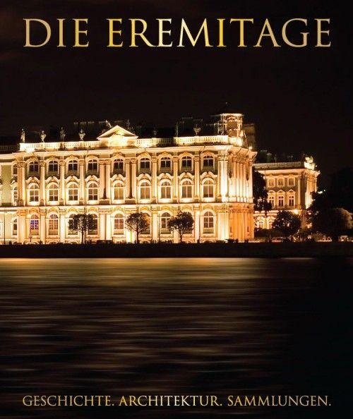 Die Eremitage. Geschichte. Architektur. Sammlungen. Эрмитаж. На немецком языке.