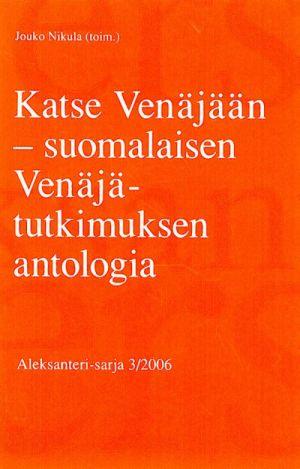 Katse Venäjään – suomalaisen Venäjä-tutkimuksen antologia (in finnish).