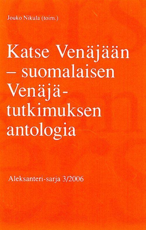 Katse Venäjään - suomalaisen Venäjä-tutkimuksen antologia.