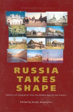 Russia Takes Shape. Patterns of Integration from the Middle Ages to the Present.