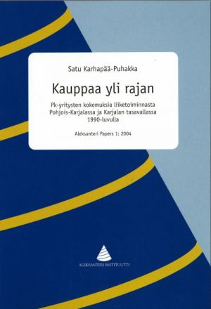 Kauppaa yli rajan - pk-yritysten kokemuksia liiketoiminnasta Pohjois-Karjalassa ja Karjalan tasavallassa 1990-luvulla