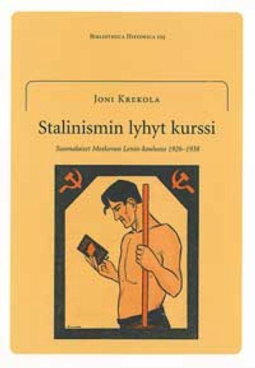 Stalinismin lyhyt kurssi. Suomalaiset Moskovan Lenin-koulussa 1926-1938.