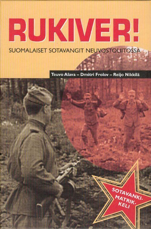 Ruki vverkh! Finskie voennoplennie v Sovetskom sojuze. (in finnish).