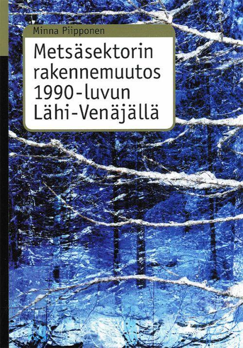 Metsasektorin rakennemuutos 1990-luvun Lahi-Venajalla  (на финском языке)
