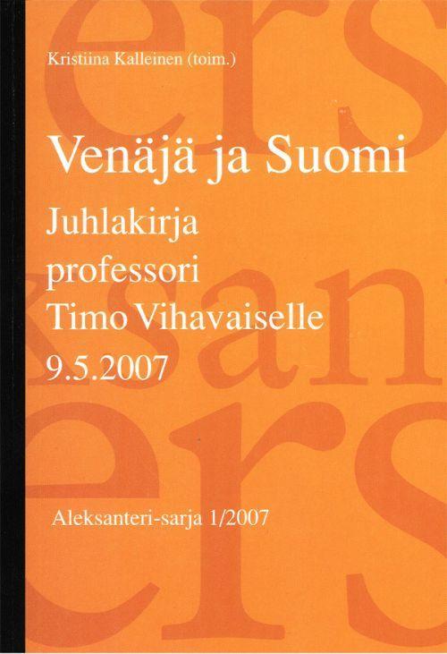 Venäjä ja Suomi. Juhlakirja professori Timo Vihavaiselle.