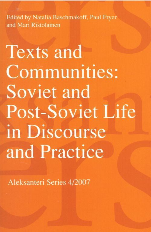 Texts and Communities: Soviet and Post-Soviet Life in Discourse and Practice (на английском языке).