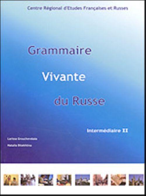 Grammaire Vivante du Russe 2. Intermédiaire