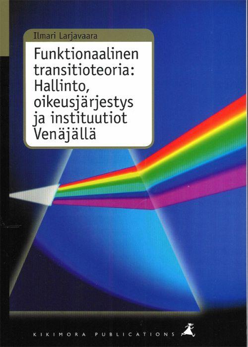 Funktionaalinen transitioteoria: Hallinto, oikeusjärjestys ja instituutiot Venäjällä (на финском языке).