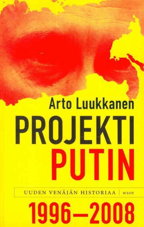 Projekti Putin. Uuden Venäjän historiaa 1996-2008 (на финском языке).