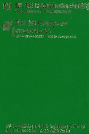 RIL 188-1991. Rakennusalan sanakirja venäjä-englanti-suomi, suomi-englanti-venäjä.