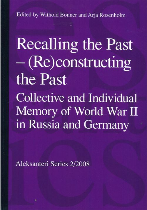 Recalling the Past - (Re)constructing the Past: Collective and Individual Memory of World War II in Russia and Germany