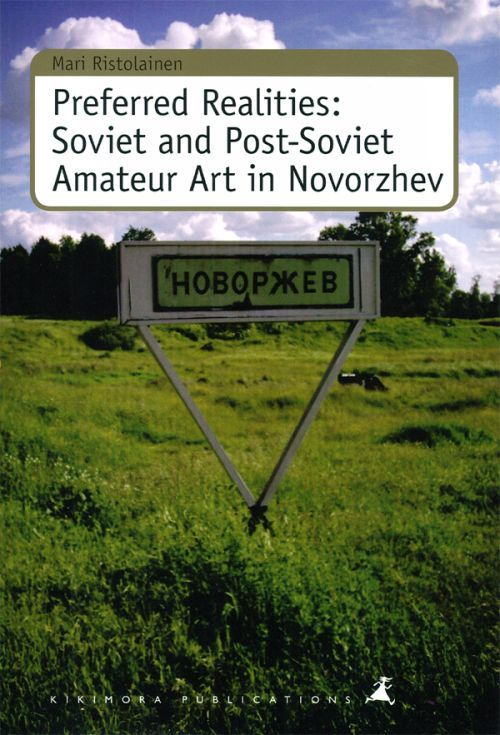 Preferred Realities: Soviet and Post-Soviet Amateur Art in Novorzhev
