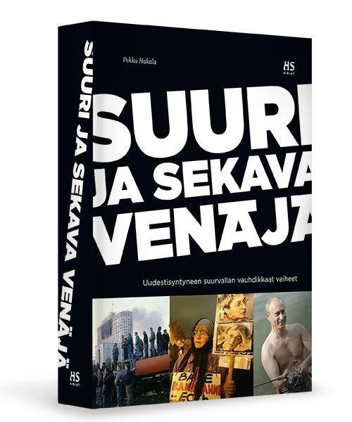 Suuri ja sekava Venäjä. Uudestisyntyneen suurvallan vauhdikkaat vaiheet