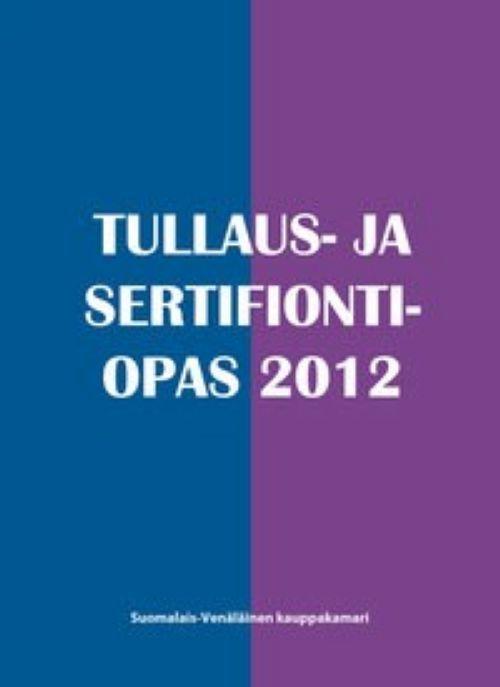 Tullaus- ja sertifiointiopas 2012.