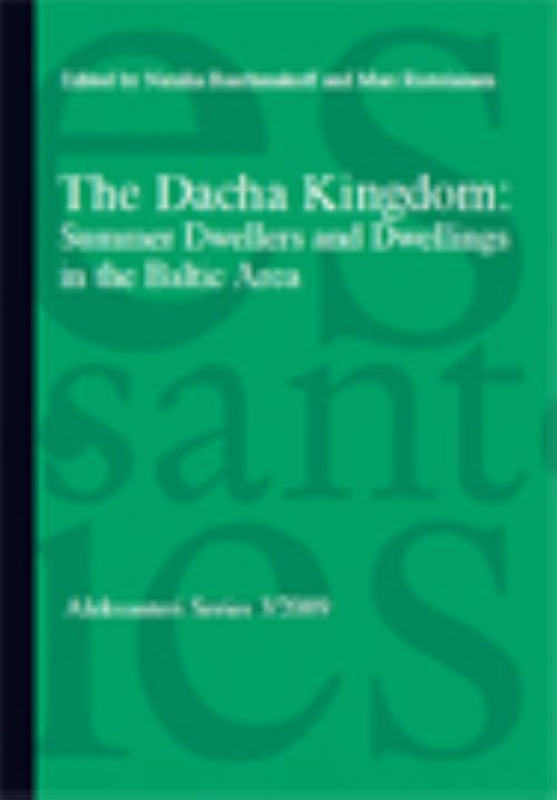 The Dacha Kingdom: Summer Dwellers and Dwellings in the Baltic Area (на английском языке)