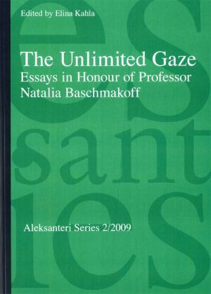 The Unlimited Gaze. Essays in Honour of Professor Natalia Baschmakoff