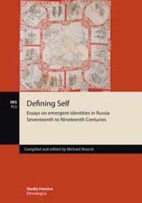 Defining Self. Essays on emergent identities in Russia Seventeenth to Nineteenth Centuries