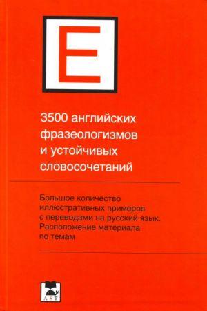 3500 anglijskikh frazeologizmov i ustojchivykh slovosochetanij.
