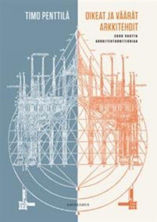Oikeat ja väärät arkkitehdit. 2000 vuotta arkkitehtuuriteoriaa