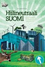 Hiilineutraali Suomi. Miten luodaan ilmastoystävällinen yhteiskunta