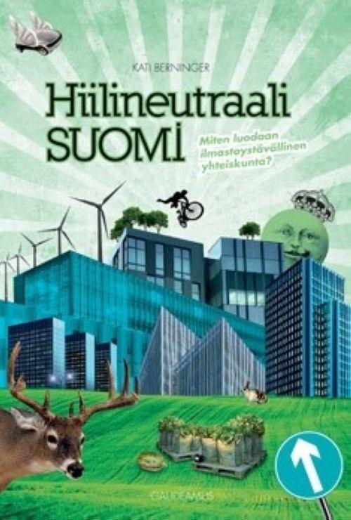 Hiilineutraali Suomi miten luodaan ilmastoystävällinen yhteiskunta
