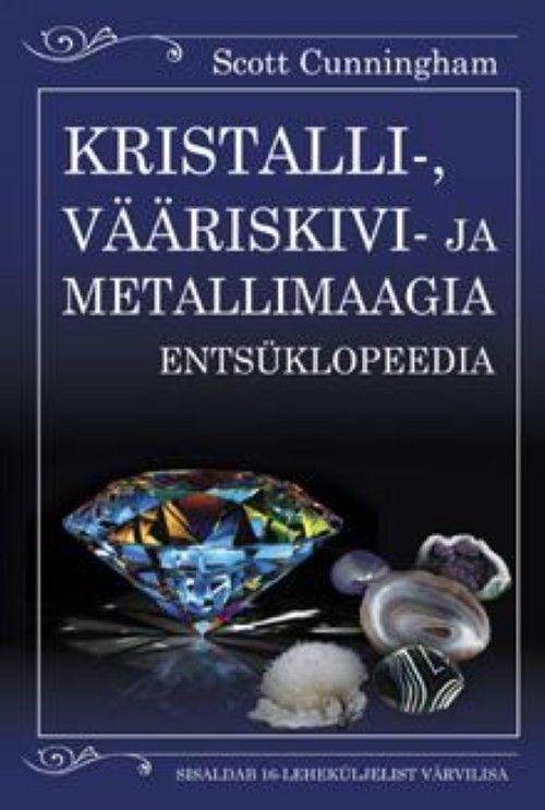KRISTALLI-, VÄÄRISKIVI- JA METALLIMAAGIA ENTSÜKLOPEEDIA