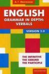English Grammar in Depth: Verbals. Upotreblenie nelichnykh form glagola v anglijskom jazyke