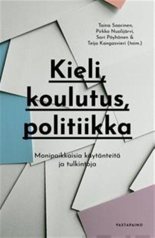 Kieli, koulutus, politiikka. Monipaikkaisia käytänteitä ja tulkintoja