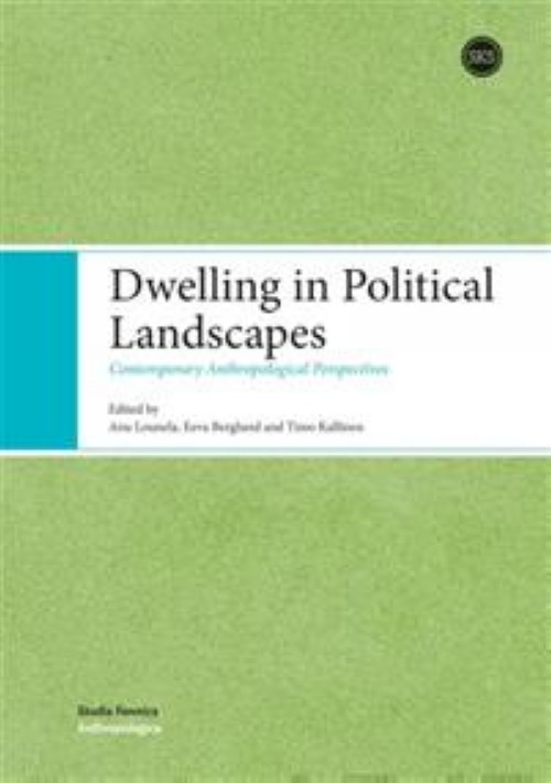Dwelling in Political Landscapes. Contemporary Anthropological Perspectives
