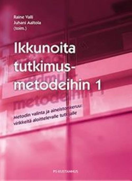 Ikkunoita tutkimusmetodeihin 1. Metodin valinta ja aineistonkeruu: virikkeitä aloittelevalle tutkijalle