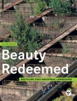 Beauty Redeemed. Recycling Post-Industrial Landscapes