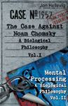 A Biological Philosophy. The Case Against Noam Chomsky (as Vol.1) and Mental Processing (as Vol. II). e-book / PDF version