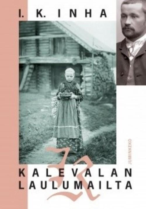 Kalevalan laulumailta. Elias Lönnrotin poluilla Vienan Karjalassa. Kuvaus Vienan Karjalan maasta, kansasta, siellä tapahtunees.