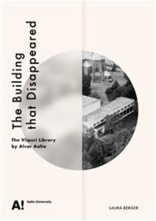 The Building that Disappeared. The Viipuri Library by Alvar Aalto