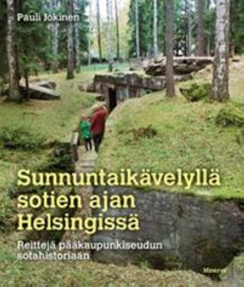 Sunnuntaikävelyllä sotien ajan Helsingissä. Reittejä pääkaupunkiseudun sotahistoriaan