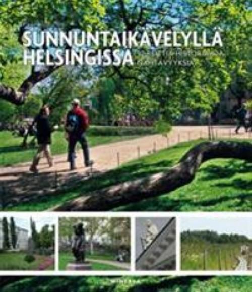 Sunnuntaikävelyllä Helsingissä. 52 reittiä historiaa ja nähtävyyksiä