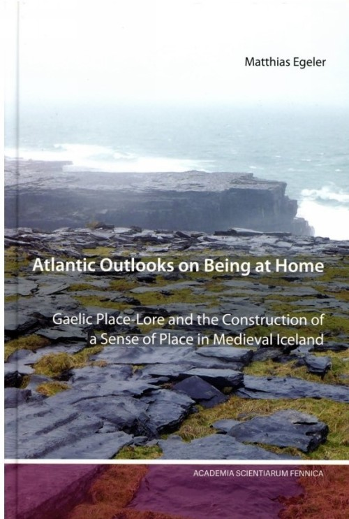 Atlantic Outlooks on Being at Home.  Gaelic Place-Lore and the Construction of a Sense of Place in Medieval Iceland