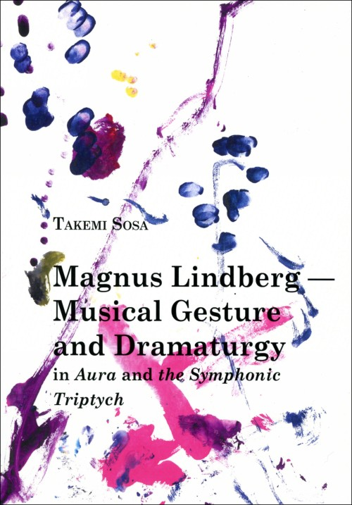 Magnus Lindberg - Musical Gesture and Dramaturgy in Aura and the Symphonic Triptych