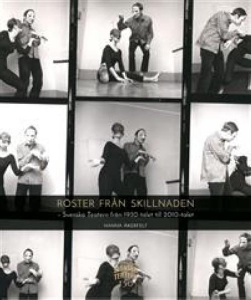 Röster från Skillnaden. Svenska Teatern från 1930-talet till 2010-talet