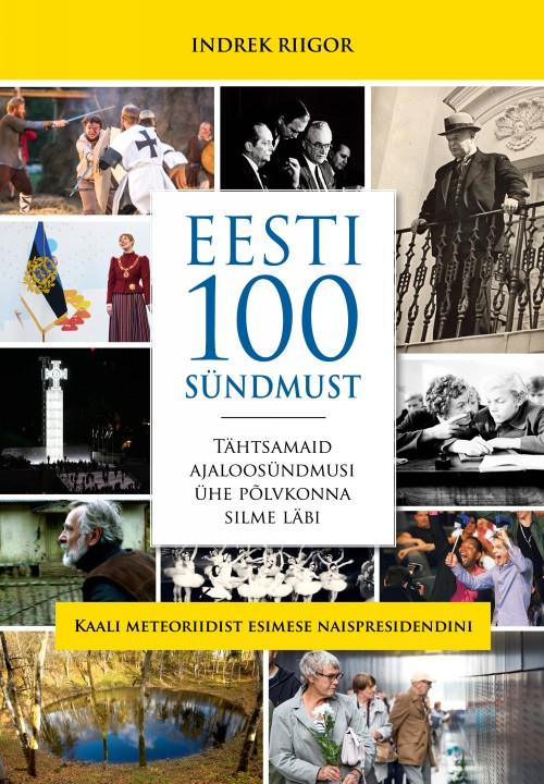 Eesti 100 sündmust. tähtsamaid ajaloosündmusi ühe põlvkonna silme läbi