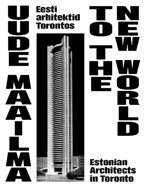Uude maailma: eesti arhitektid torontos