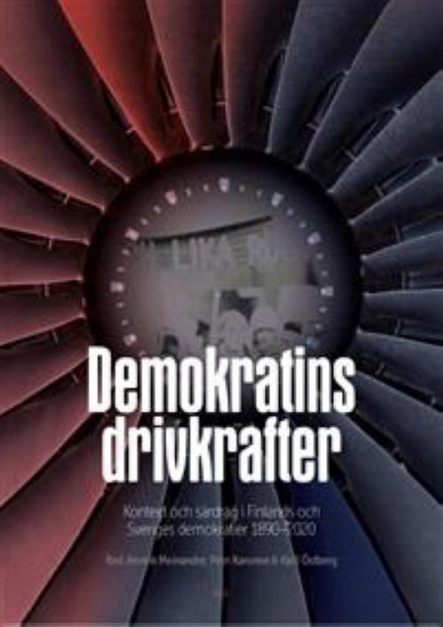 Demokratins drivkrafter. Kontext och särdrag i Finlands och Sveriges demokratier 1890-2020
