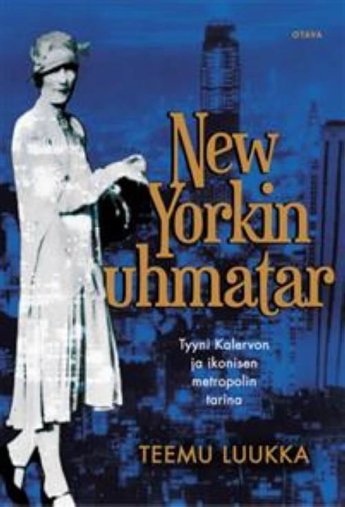 New Yorkin uhmatar. Tyyni Kalervon ja ikonisen metropolin tarina