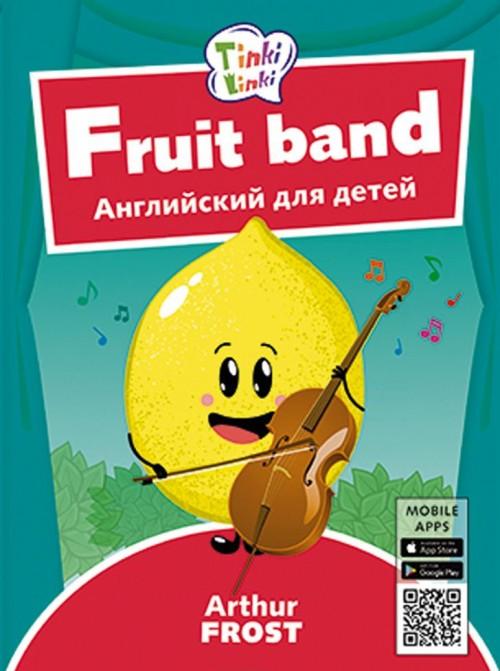 Fruktovyj orkestr / Fruit band. Posobie dlja detej 3–5 let. QR-kod dlja audio. Anglijskij jazyk